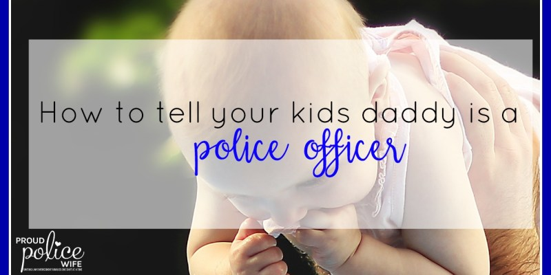 HOW TO TELL YOUR KIDS DADDY IS A POLICE OFFICER