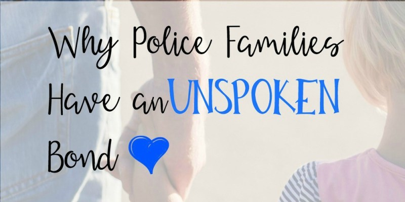 WHY POLICE FAMILIES HAVE AN UNSPOKEN BOND