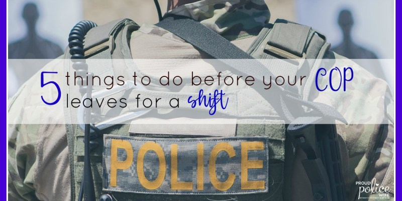 5 Things to do Before Your Cop Leaves for a Shift