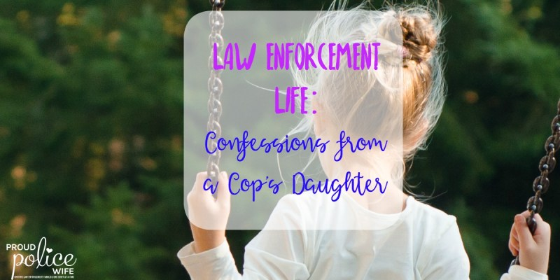 Law Enforcement Life: Confessions from a Cop's Daughter