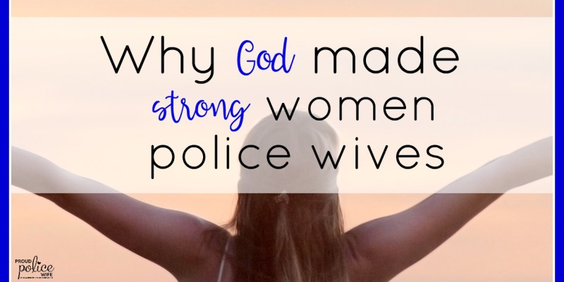 WHY GOD MADE STRONG WOMEN POLICE WIVES