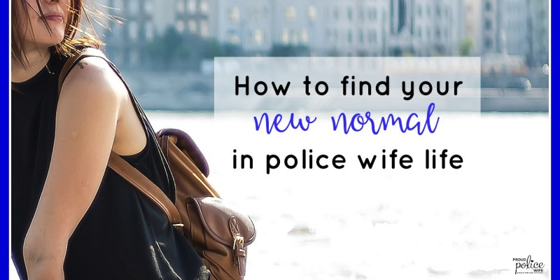 How to Find Your New Normal in Police Wife Life