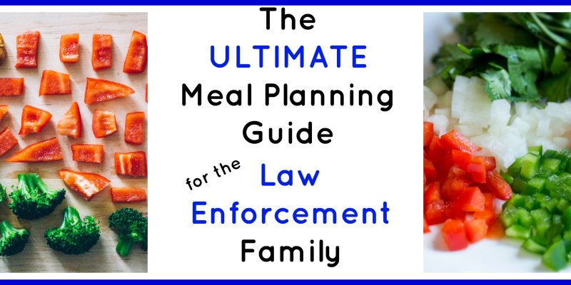 The ULTIMATE Meal Planning Guide for the Law Enforcement Family