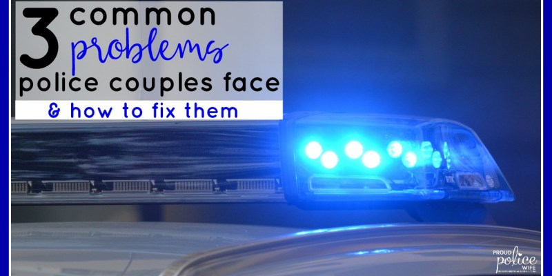 3 Common Problems Police Couples Face & How to Fix Them