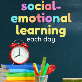 5 Simple Ways to Make Time to Teach Social-Emotional Learning Every Day!