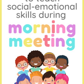 7 Ideas for a Meaningful SEL Morning Meeting