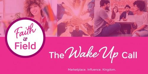 Faith & Field: The Wake Up Call