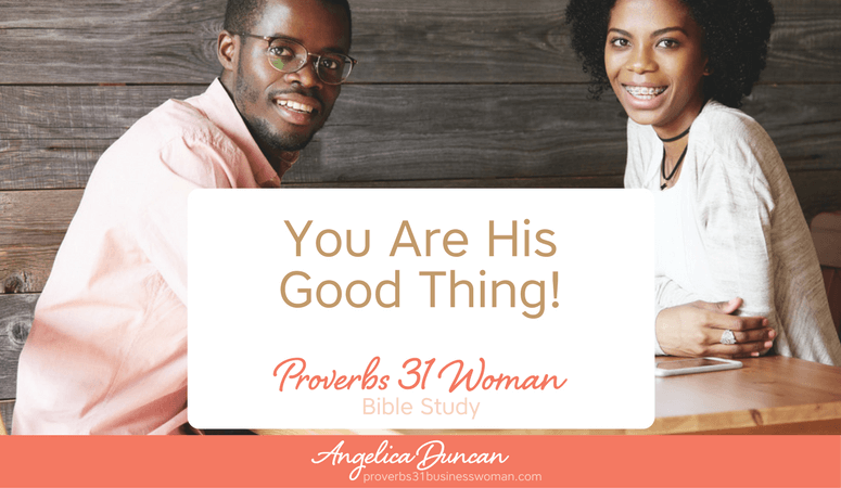 "Proverbs 31 Woman Bible Study | You Are His ""Good Thing"""