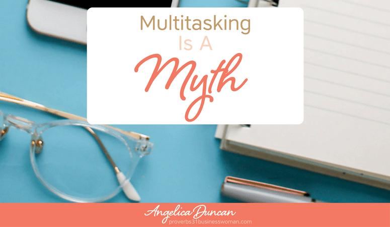 Multitasking Is A Myth