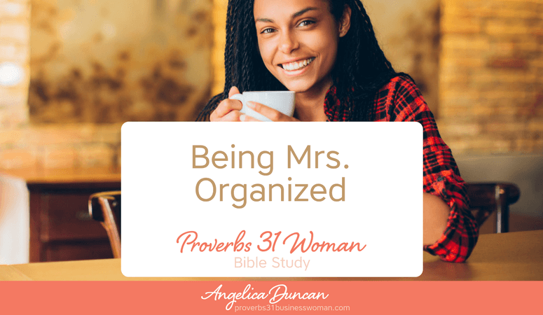 Proverbs 31 Woman Bible Study | Being Mrs. Organized