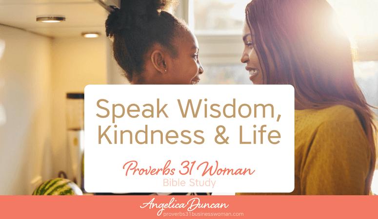 Proverbs 31 Woman Bible Study | Speak Wisdom, Kindness, And Life