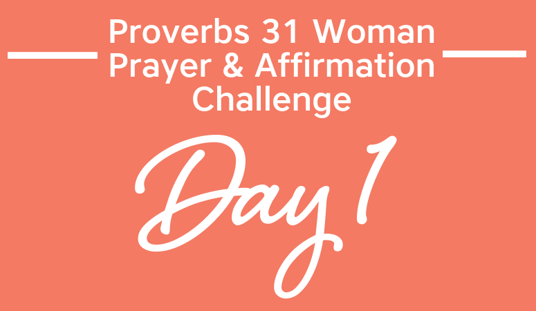 Proverbs 31 Woman Prayer & Affirmation Challenge | Introduction To The Proverbs 31 Woman