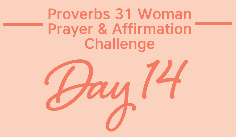 Proverbs 31 Woman Prayer & Affirmation Challenge | Let Your Husband and Children Praise You!