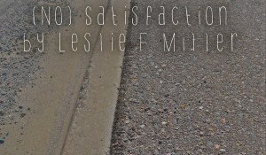 (No) Satisfaction, by Leslie F. Miller
