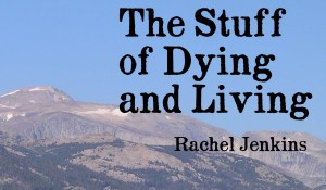 The Stuff of Dying and Living, by Rachel Jenkins