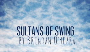 The Sultans of Swing, by Brendan O'Meara