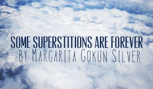 Some Superstitions Are Forever, by Margarita Gokun Silver