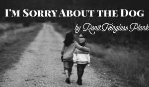 I'm Sorry About the Dog, by Ronit Feinglass Plank