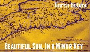 Beautiful Sun, In a Minor Key, by Karen Babine