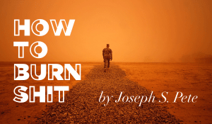 How to Burn Shit, by Joseph S. Pete