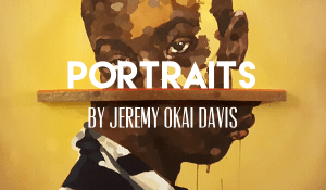 Portraits, by Jeremy Okai Davis