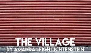 The Village, by Amanda Leigh Lichtenstein