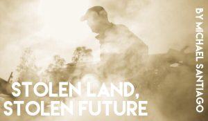 Stolen Land, Stolen Future, by Michael Santiago
