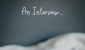 An Interview…
