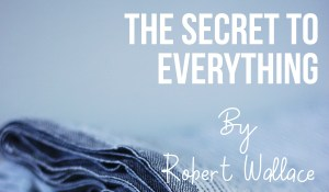 The Secret to Everything, by Robert Wallace