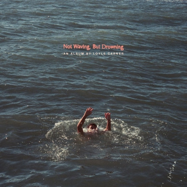 LOYLE CARNER  NOT WAVING BUT DROWNING  Province
