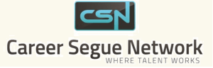 Career Segue Network Logo. 'CSN' on first line. 'Career Segue Network' on second line. 'WHERE TALENT WORKS' indented on third line.