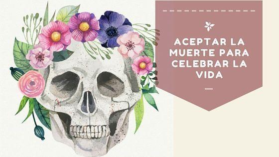 aceptar la muerte para valorar la vida