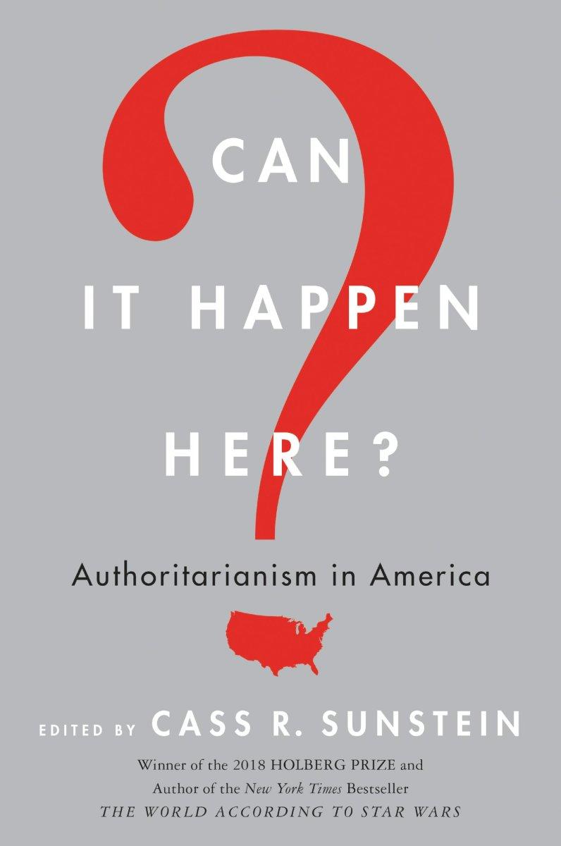 Can It Happen Here? Authoritarianism in America.