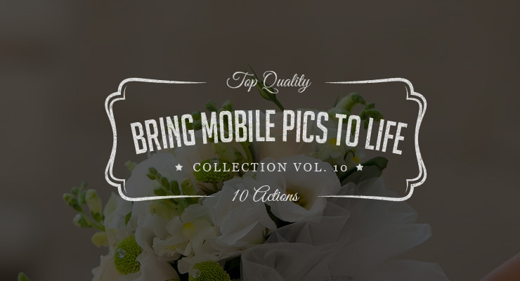 Bring Mobile Pics to Life – Photoshop Actions Set Vol.10