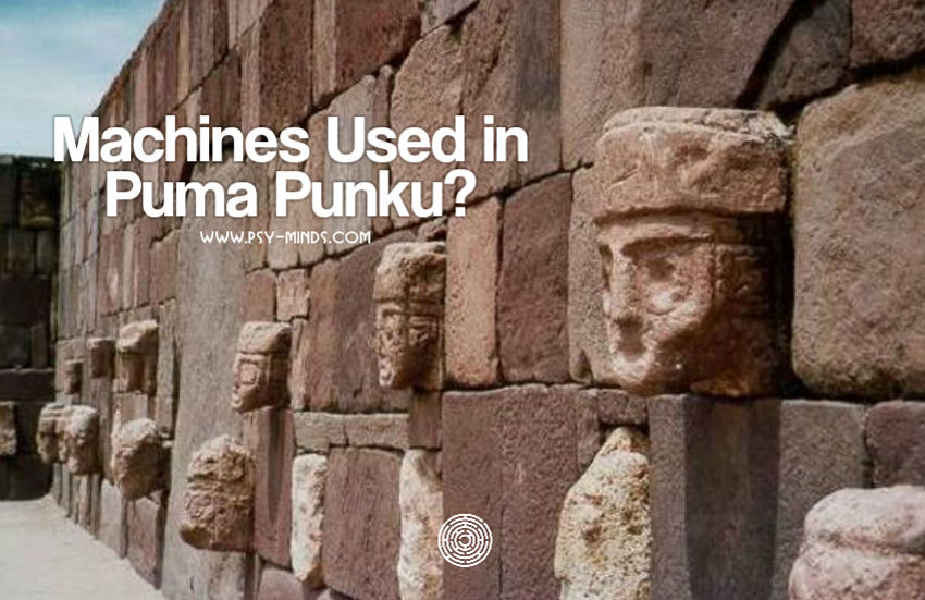 Machines Used In Puma Punku Psy Minds
