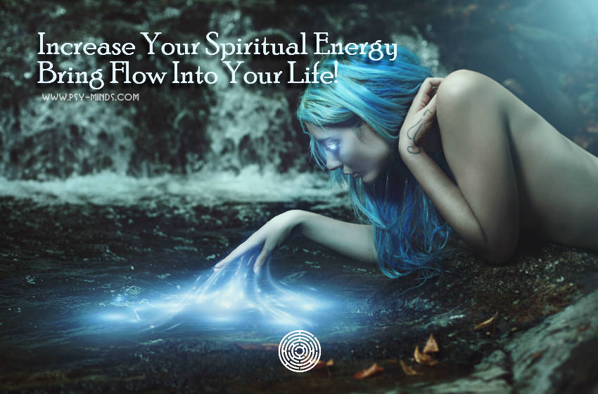 Increase Your Spiritual Energy Bring Flow Into Your Life