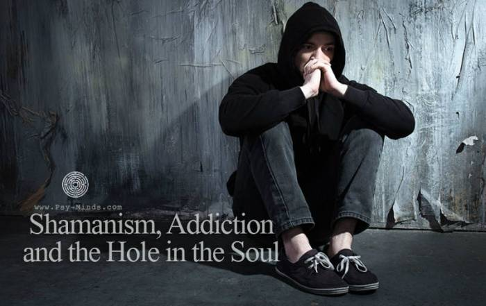 Shamanism, Addiction and the Hole in the Soul
