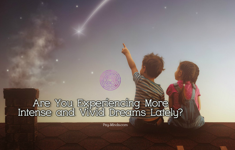 Are You Experiencing More Intense and Vivid Dreams Lately