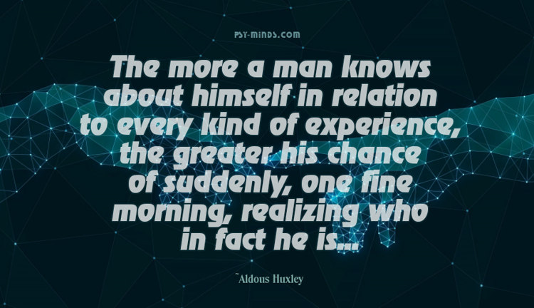 The more a man knows about himself Huxley