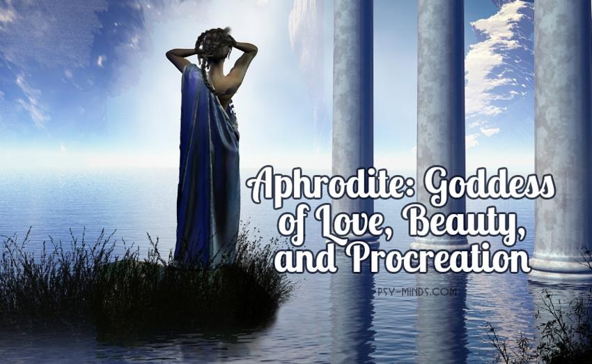 Aphrodite Goddess Of Love Beauty And Procreation Psy Minds