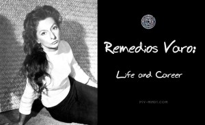 Remedios Varo: Life and Career
