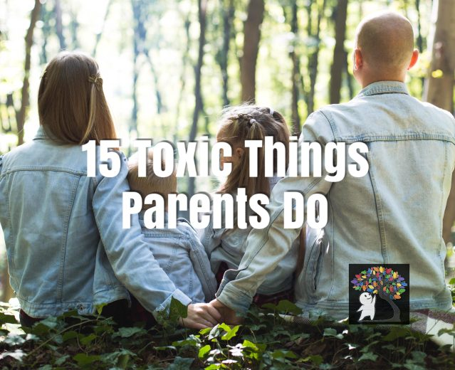 Toxic Parents - 15 Toxic Things Parents Do - Psych2Go