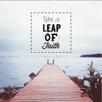 Take a leap of faith.