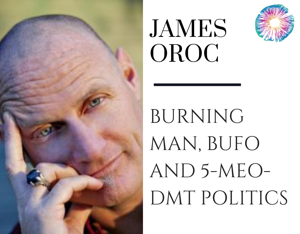 James Oroc - Burning Man, Bufo and 5-MEO-DMT politics – Psychedelics