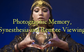 Photographic Memory, Synesthesia and Remote Viewing