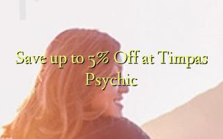 Hifadhi hadi 5% Toka kwenye Timpas Psychic