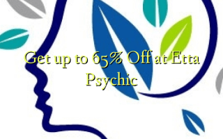 Get up to 65% Off at Etta Psychic