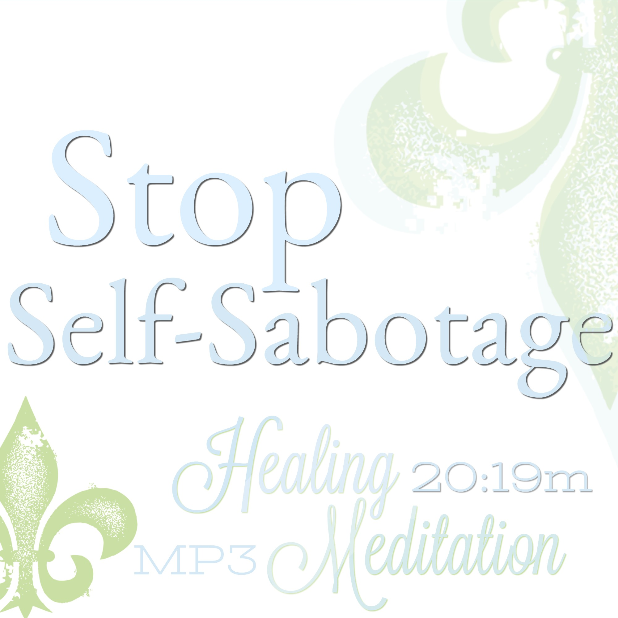 Stop Self-sabotage meditation, improve your life meditation, end negative self-talk meditation
