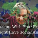 Be Patient With Your Friend – He Might Have Social Anxiety