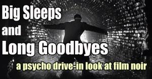 Big Sleeps and Long Goodbyes
